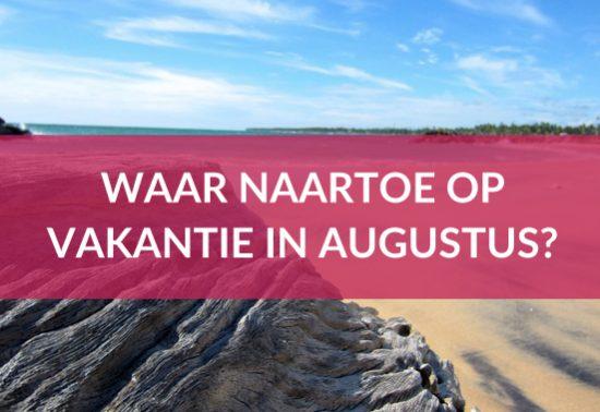 Waar naartoe op vakantie in Augustus?