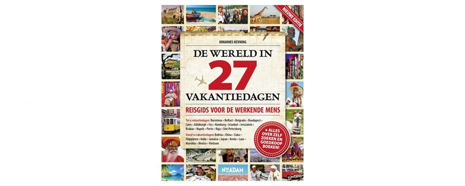 De Wereld in 27 Vakantiedagen: Reisgids voor de werkende mens - De leukste reisboeken 2020