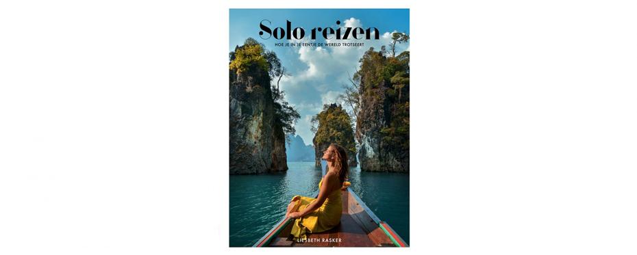 Solo reizen: Hoe je in je eentje de wereld trotseert - Leukste reis boeken