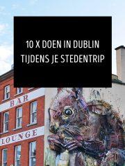 10 x doen in Dublin tijdens je stedentrip